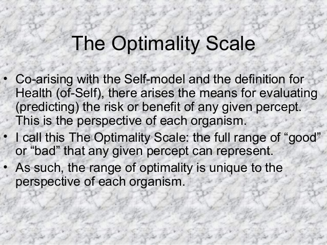 The Optimality Scale • Co-arising with the Self-model and the definition for Health (of-Self), there arises the means for ...