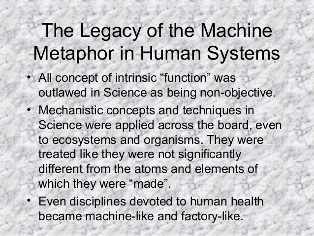 "The Legacy of the Machine Metaphor in Human Systems • All concept of intrinsic ""function"" was outlawed in Science as being..."