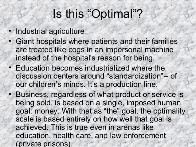 "Is this ""Optimal""? • Industrial agriculture • Giant hospitals where patients and their families are treated like cogs in a..."