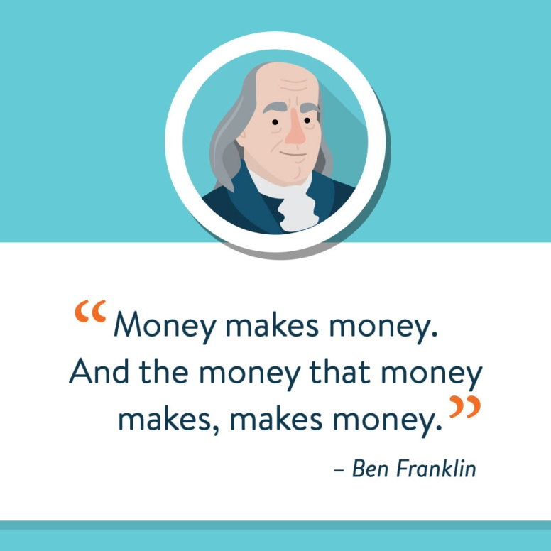 Rule of 72: Ben Franklin explained compound interest best. Money makes money. And the money that money makes, makes money.