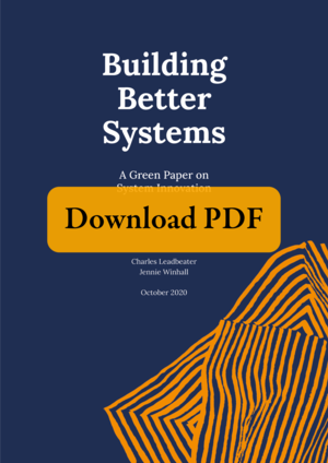Building Better Systems - A Green Paper on System Innovation by Charlie Leadbeater and Jennie Winhall, October 2020.